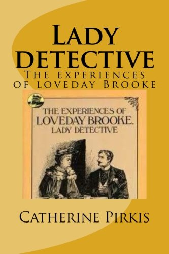 9781500682873: Lady detective: The experiences of loveday Brooke