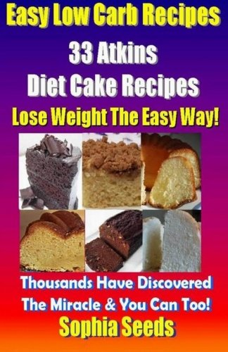 9781500685010: Easy Low Carb Recipes - 33 Atkins Diet Cake Recipes (Atkin Low Carb Recipes)