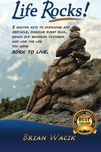 9781500686413: Life Rocks!: 5 Master keys to overcome any obstacle, dissolve every fear, smash old behavior patterns and live the life you were born to live.