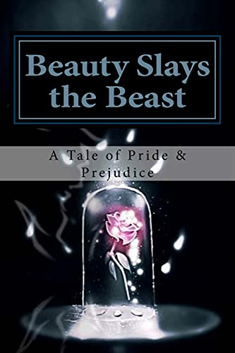 9781500688196: Beauty Slays the Beast: Pride & Prejudice Inspired, as Influenced by the Classic Fairy Tale, 'Beauty and the Beast'
