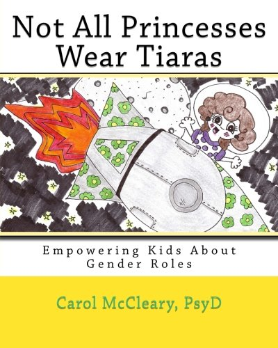 9781500688547: Not All Princesses Wear Tiaras: Empowering Kids About Gender Roles (The Empowering Kids Series)