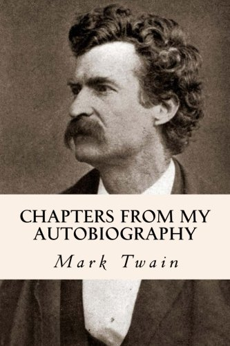 Chapters from My Autobiography: Mark Twain