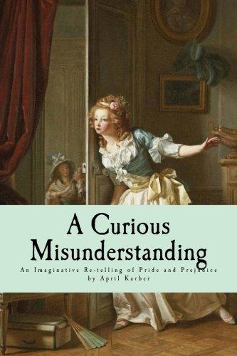 9781500689315: A Curious Misunderstanding: An Imaginative Re-telling of Jane Austen's Pride and Prejudice