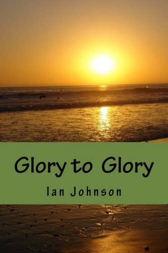9781500690793: Glory to Glory: A Journey of Intimacy and Worship