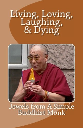 9781500691332: Living, Loving, Laughing & Dying: Jewels from a Simple Buddhist Monk