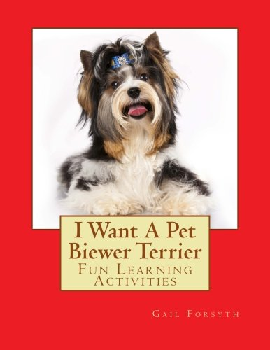 9781500693091: I Want A Pet Biewer Terrier: Fun Learning Activities