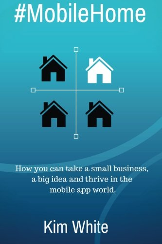 9781500693114: #MobileHome: How you can take a small business, a big idea and thrive in the mobile app world