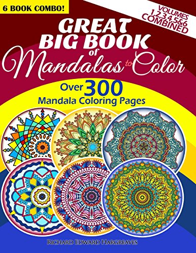 9781500698171: Great Big Book Of Mandalas To Color - Over 300 Mandala Coloring Pages - Vol. 1,2,3,4,5 & 6 Combined: 6 Book Combo - Ranging From Simple & Easy To Intricate & Hard Level Of Difficulty Coloring Designs