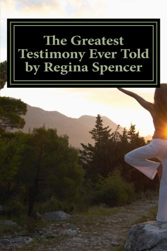 9781500699369: The Greatest Testimony Ever Told by Regina Spencer