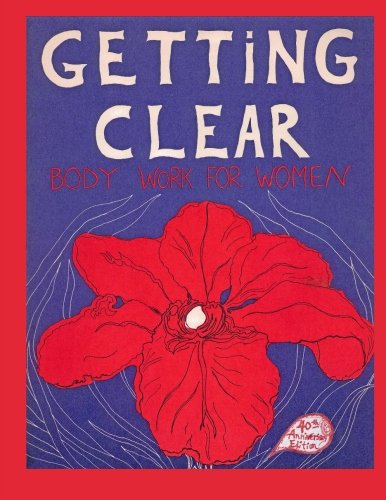 9781500699833: Getting Clear: Body Work for Women
