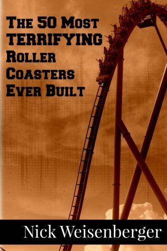 9781500699963: The 50 Most Terrifying Roller Coasters Ever Built