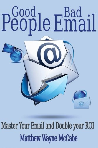 9781500700362: Good People, Bad E-mail: Master Your Email and Double Your ROI