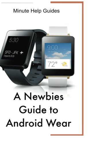 9781500700485: A Newbies Guide to Android Wear