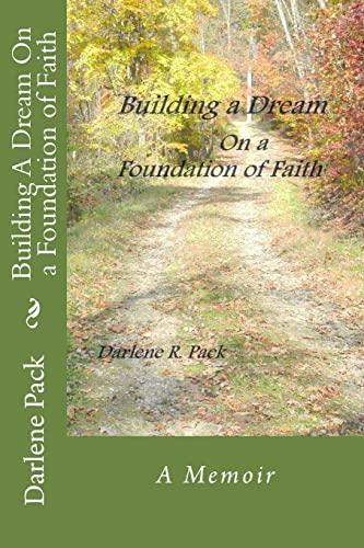 Building A Dream On a Foundation of Faith: Darlene R. Pack