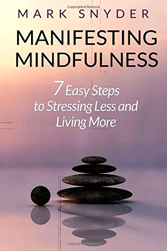 9781500707743: Manifesting Mindfulness: 7 Easy Steps to Stressing Less and Living More