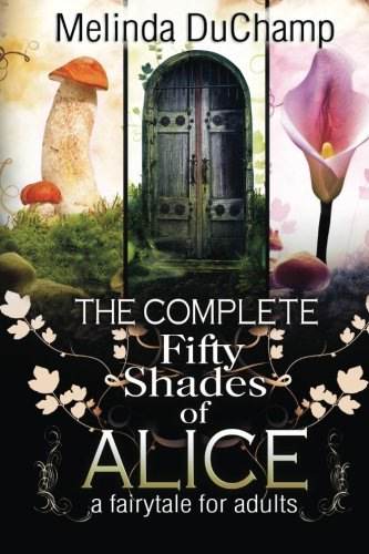 The Complete Fifty Shades of Alice: Melinda DuChamp