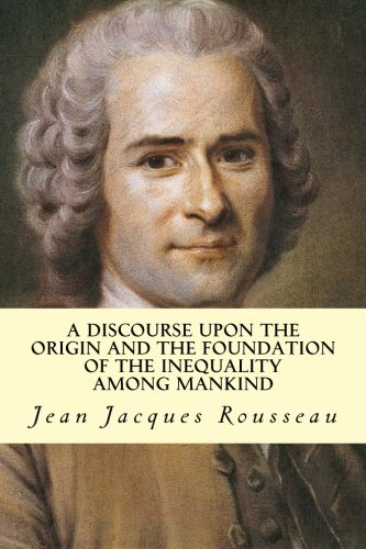 9781500710071: A Discourse Upon The Origin And The Foundation Of The Inequality Among Mankind