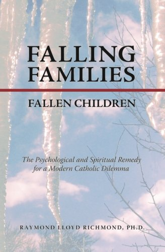 Falling Families, Fallen Children: The Psychological and Spiritual Remedy for a Modern Catholic ...
