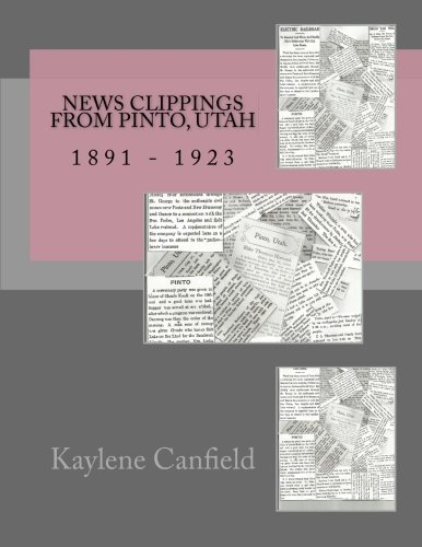 News Clippings from Pinto, Utah: 1891 - 1923: Kaylene Canfield
