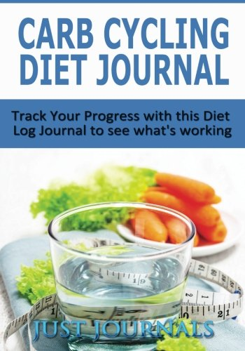 9781500712495: Carb Cycling Diet Journal: Track Your Progress with this Diet Log Journal to see what's working.