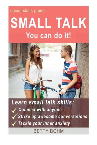 9781500714710: Social Skills Guide: Small Talk - you can do it: learn small talk skills and connect with anyone, strike up awesome conversations, and effortlessly tackle your inner anxiety