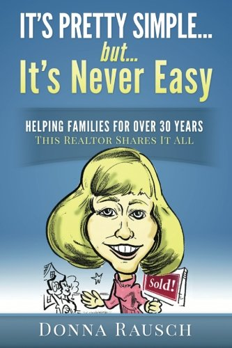 9781500716639: It's pretty simple....but, it's never easy: Helping Families For Over 30 Years, This Realtor Shares It All