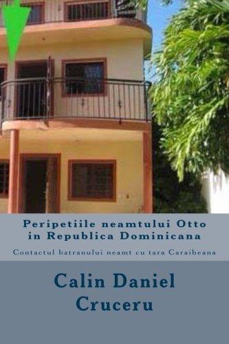 9781500716745: Peripetiile neamtului Otto in Republica Dominicana: Contactul batranului neamt cu tara Caraibeana (intamplari neobisnuite in Caraibe) (Volume 3) (Romansch Edition)
