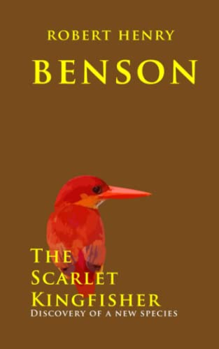 The Scarlet Kingfisher: Discovery of a new species: Robert Henry Benson