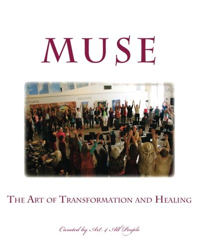 9781500717049: MUSE: The Art of Transformation and Healing: Curated by Art 4 All People