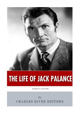 American Legends: The Life of Jack Palance: Charles River Editors