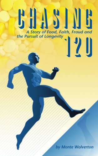 9781500717414: Chasing 120: A Story of Food, Faith, Fraud and the Pursuit of Longevity