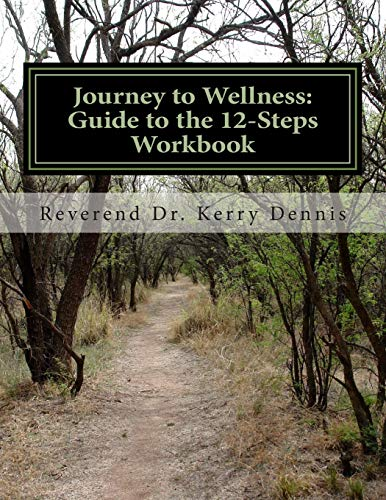 Journey to Wellness: Guide to the 12-Steps Workbook: Dennis, Kerry B.