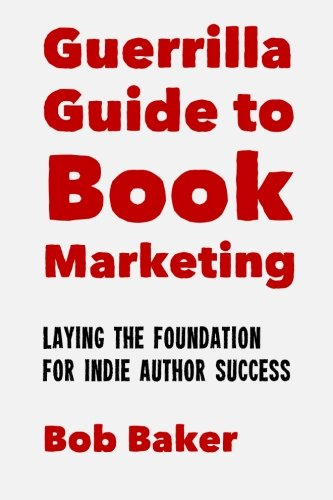9781500719319: The Guerrilla Guide to Book Marketing: Laying the Foundation for Indie Author Success