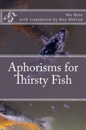 9781500719524: Aphorisms for Thirsty Fish (The Lost Writings of Wu Hsin) (Volume 1)