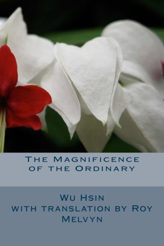9781500719876: The Magnificence of the Ordinary (The Lost Writings of Wu Hsin) (Volume 2)