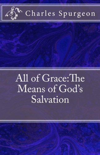 9781500720780: All of Grace:The Means of God's Salvation
