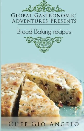 9781500721817: Global Gastronomic Adventures Presents Bread Baking Recipes