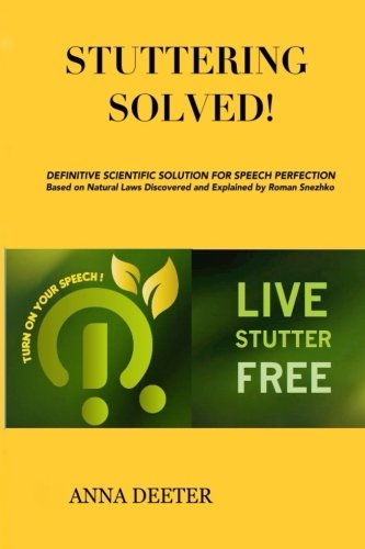 9781500722487: Stuttering Solved!: Definitive Scientific Solution For Speech Perfection Based on Natural Laws Discovered and Explaned by Dr. Roman Snezhko.