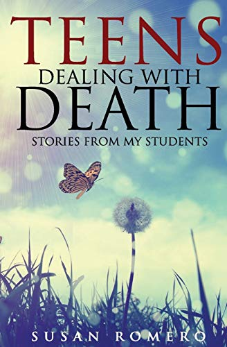 Teens Dealing with Death: Stories from My Students: Romero, Susan