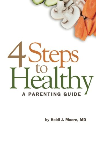 4 Steps to Healthy: A Parenting Guide: Moore MD, Heidi J.