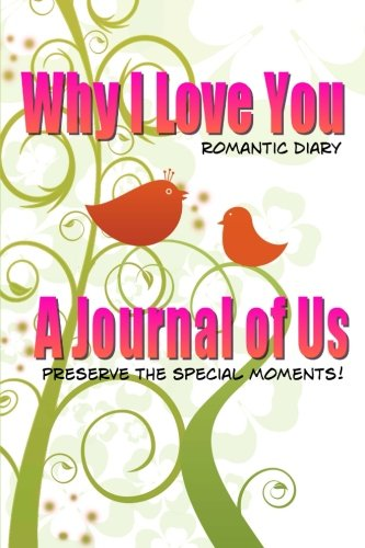 9781500728533: Why I Love You Romantic Diary: A Journal of Us-Preserve The Special Moments (Blank Journal)