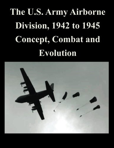 9781500731489: The U.S. Army Airborne Division, 1942 to 1945 Concept, Combat and Evolution