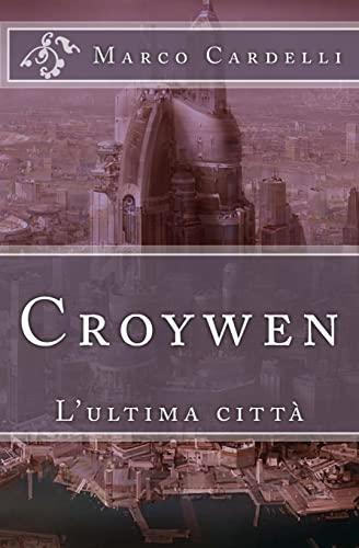 Croywen: L'Ultima Citta: Cardelli, Marco Guido