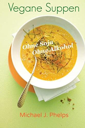 9781500731779: Vegane Suppen: Ohne Soja - Ohne Alkohol (German Edition)
