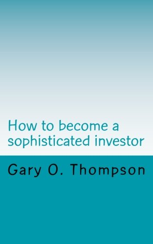 9781500732066: How to become a sophisticated investor: 5 easy steps