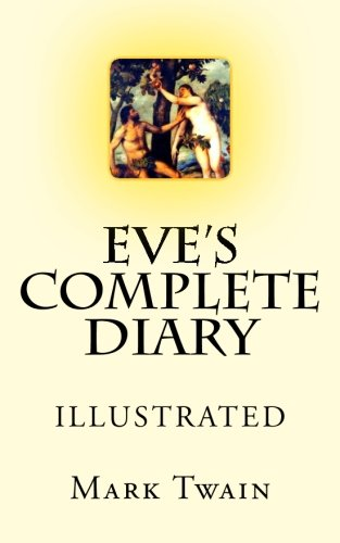 9781500732073: Eve's Complete Diary: Illustrated