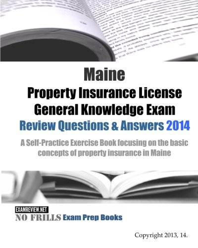 9781500732233: Maine Property Insurance License General Knowledge Exam Review Questions & Answers 2014: A Self-Practice Exercise Book focusing on the basic concepts of property insurance in Maine
