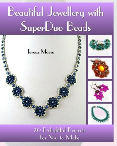 Beautiful Jewellery with SuperDuo Beads: 20 Delightful Projects for You to Make: Morse, Ms Teresa