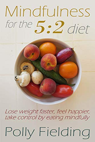 9781500732615: Mindfulness For The 5:2 Diet: Lose weight faster, feel happier, take control by eating mindfully