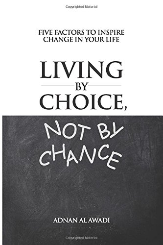 9781500733551: Living by Choice, not by Chance: Five Factors to Inspire Change in Your Life